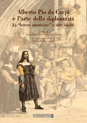 """copertina - Alberto Pio da Carpi e l'arte della diplomazia. Le """"lettere americane"""" e altri inediti"""