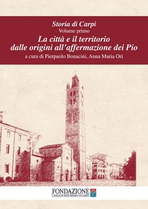 Storia di Carpi - Volume I - La città e il territorio dalle origini all'affermazione dei Pio - copertina del libro di Fondazione Cassa di Risparmio di Carpi